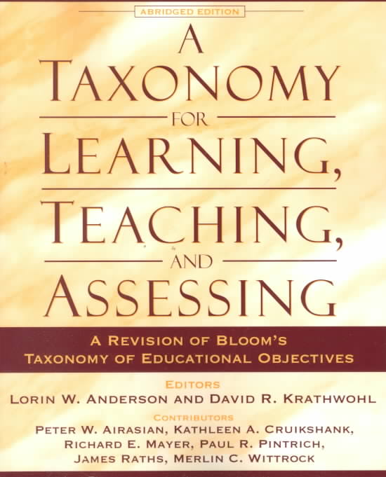 A Taxonomy for Learning, Teaching, and Assessing By Anderson, Lorin W. (EDT)/ Krathwohl, David R. (EDT)/ Bloom, Benjamin Samuel (EDT)